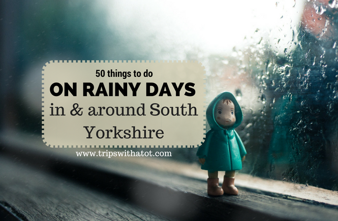 things to do on rainy days in and around South Yorkshire