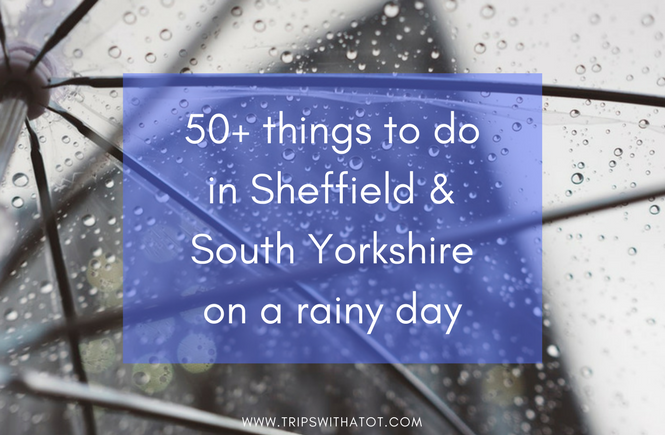 50+ Indoors Days Out & Things To Do On Rainy Days in & around Sheffield and Yorkshire