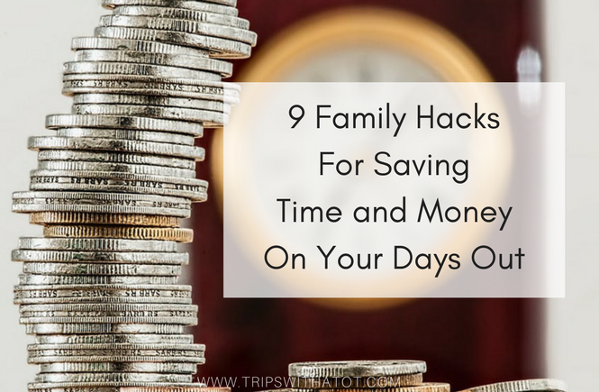 9 Top Tips to save time and money on family days out & travel