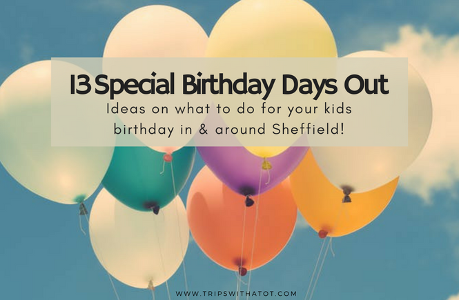 13 Special Birthday Day Out Ideas & Kids Parties in Sheffield