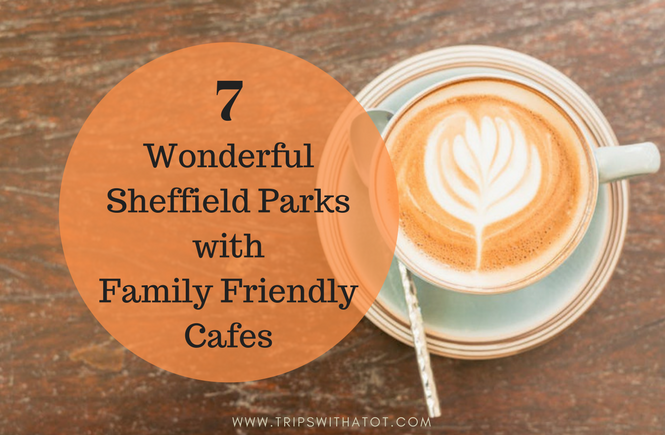 Best parks and family friendly cafes in Sheffield for kids what to do in Sheffield with kids