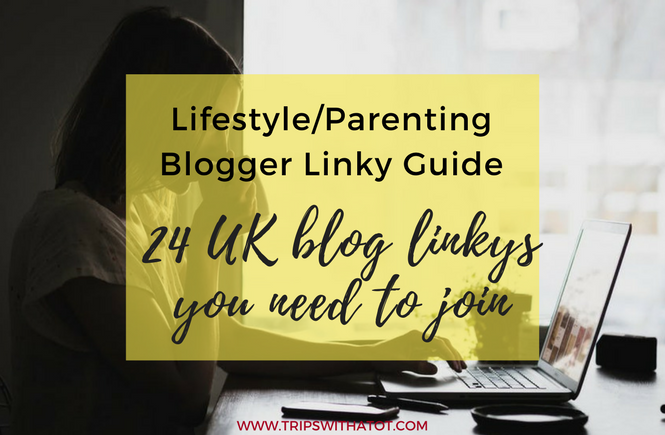 Lifestyle/Parenting Blogger Linky Guide: Top 24 UK Blog Linkys You Need To Join