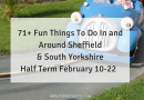 Half Term Round Up: 71 Fun Things To Do In and Around Sheffield For Half Term
