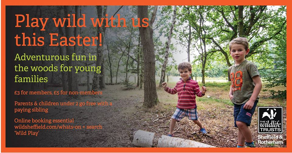 Wild Play What's on in/near Sheffield for Kids this Easter