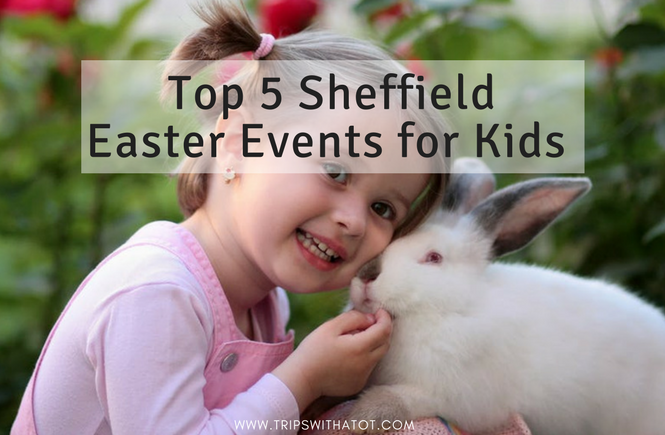 Top 5 Sheffield Easter Events for Kids 2018