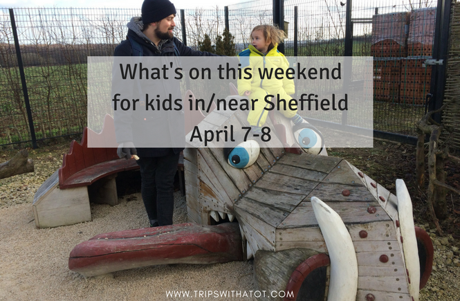 What's on this weekend for kids in/near Sheffield April 7/8