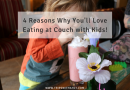 4 Reasons Why You'll Love Eating at Couch with kids!