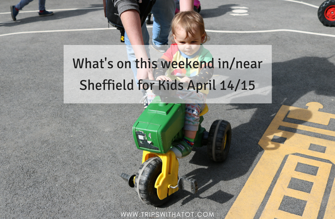 What's on this weekend in/near Sheffield for Kids April 14/15