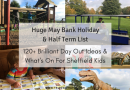 Ultimate Guide for What's On in Sheffield: May Bank Holiday & Half Term