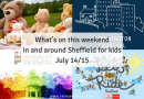 What's on this weekend in and around Sheffield for kids July 14/15