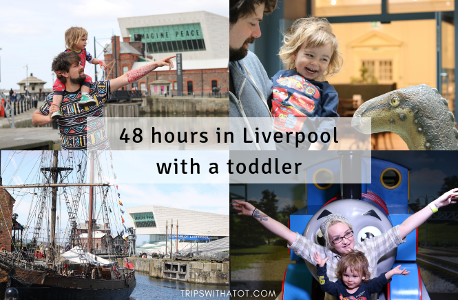 48 hours in Liverpool with a toddler