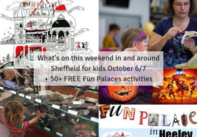 50+ FREE Fun Palaces | What's on this weekend in and around Sheffield for kids October 6/7