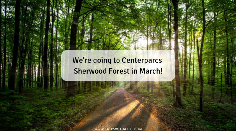 Thoughts on going to Centerparcs Sherwood Forest in March
