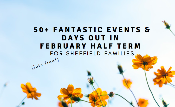 50+ fantastic events & days out in February half term for Sheffield families