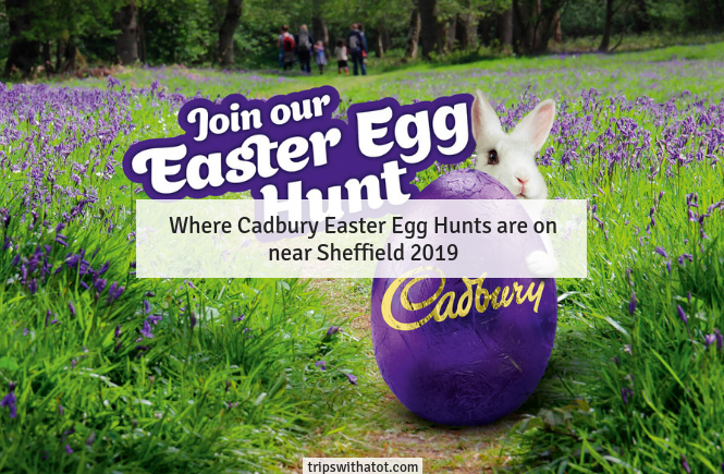 Cadbury Easter Egg Hunts near Sheffield, South Yorkshire 2019 - Where, When and Prices