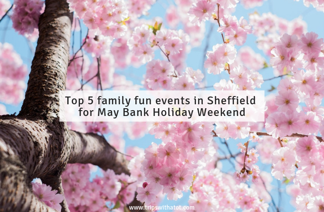 Top 5 family fun events in Sheffield for May Bank Holiday Weekend