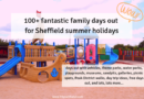 fantastic family days out for Sheffield summer holidays