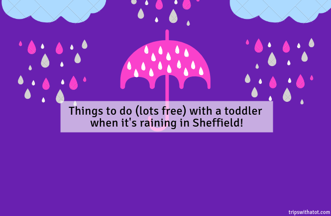 Things to do (lots free) with a toddler when it's raining in Sheffield